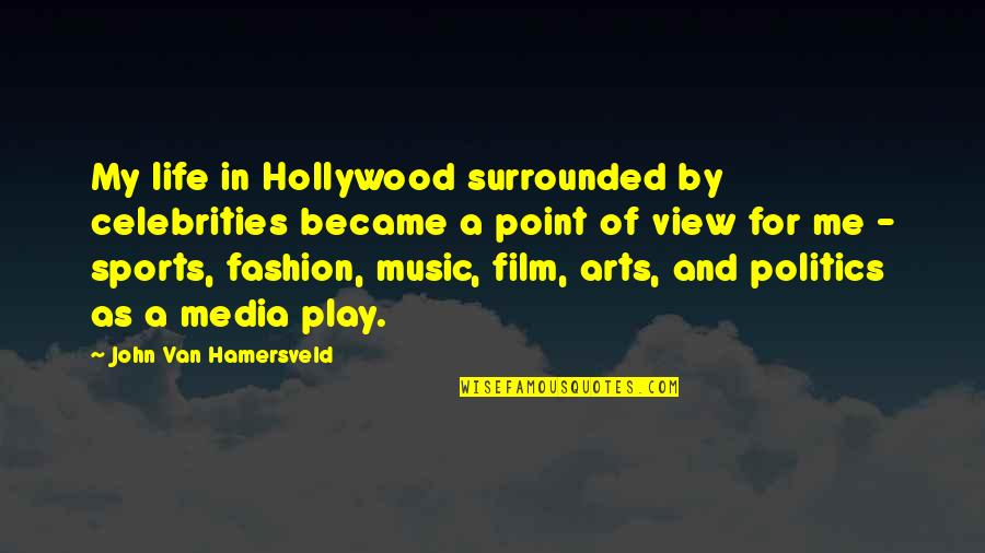 Politics In Sports Quotes By John Van Hamersveld: My life in Hollywood surrounded by celebrities became
