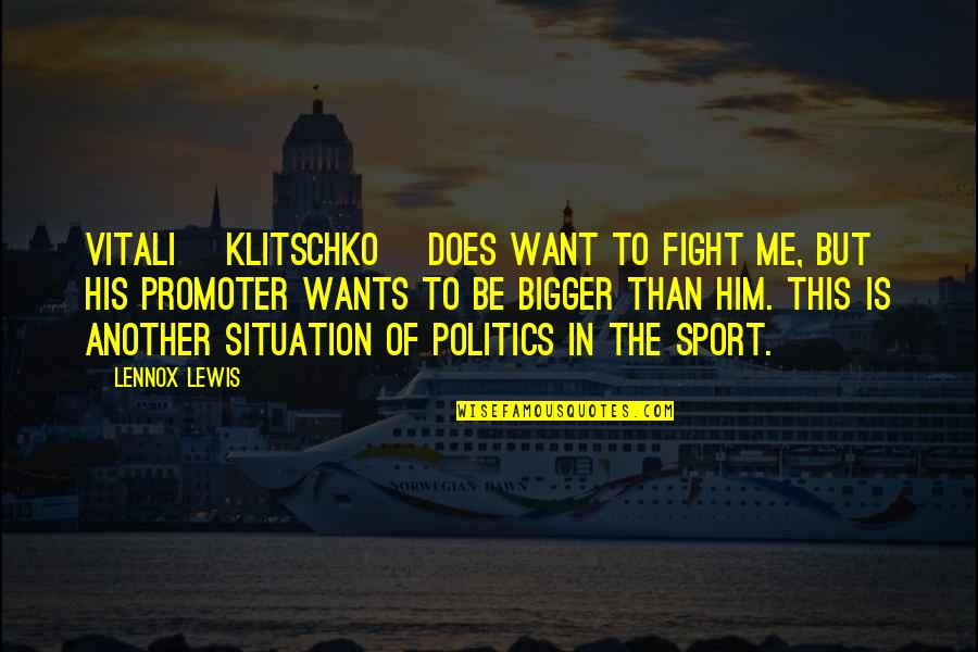 Politics In Sports Quotes By Lennox Lewis: Vitali [Klitschko] does want to fight me, but