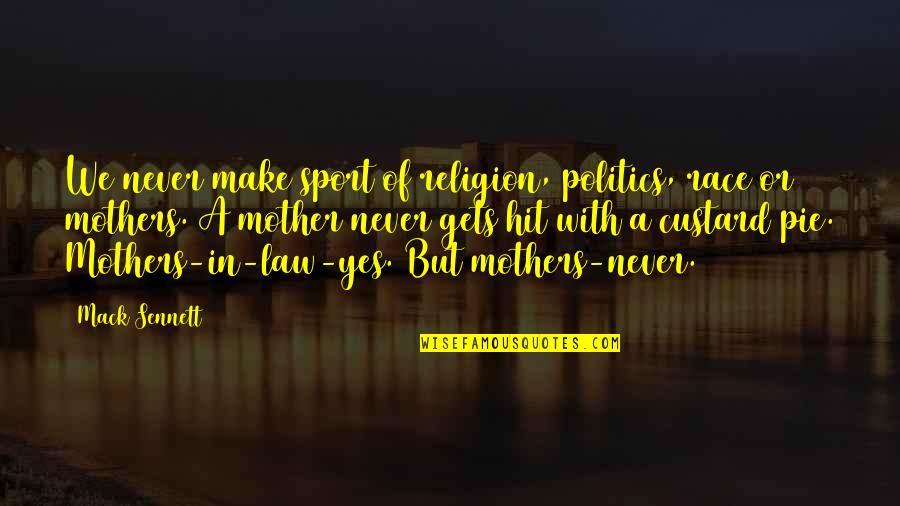 Politics In Sports Quotes By Mack Sennett: We never make sport of religion, politics, race