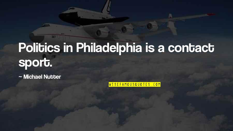 Politics In Sports Quotes By Michael Nutter: Politics in Philadelphia is a contact sport.