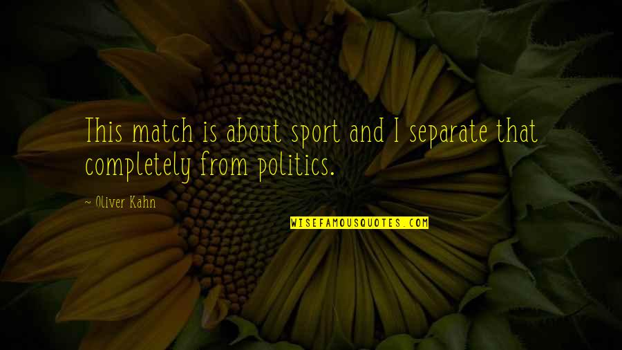 Politics In Sports Quotes By Oliver Kahn: This match is about sport and I separate