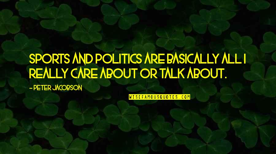 Politics In Sports Quotes By Peter Jacobson: Sports and politics are basically all I really
