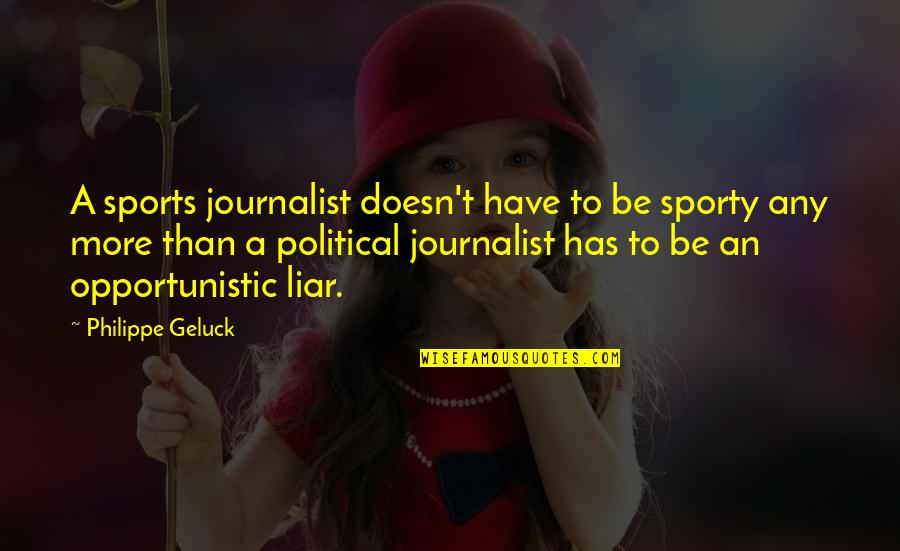 Politics In Sports Quotes By Philippe Geluck: A sports journalist doesn't have to be sporty