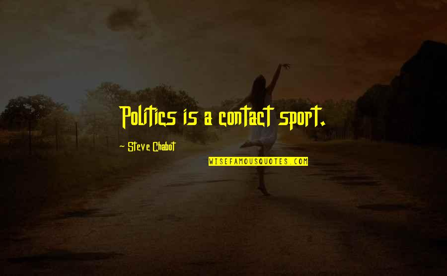 Politics In Sports Quotes By Steve Chabot: Politics is a contact sport.