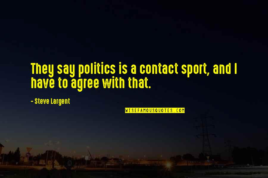 Politics In Sports Quotes By Steve Largent: They say politics is a contact sport, and