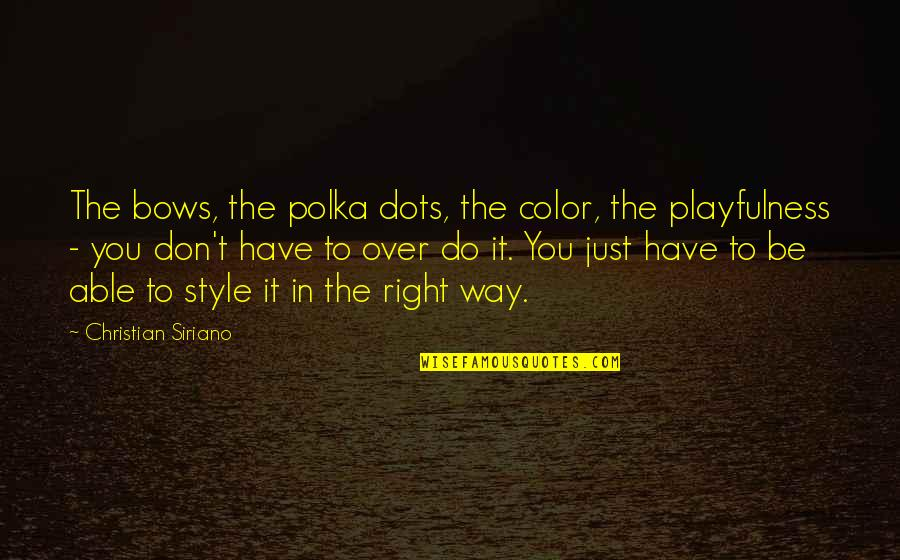 Polka Dots Quotes By Christian Siriano: The bows, the polka dots, the color, the