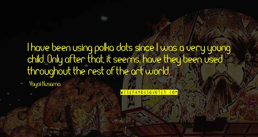 Polka Dots Quotes By Yayoi Kusama: I have been using polka dots since I