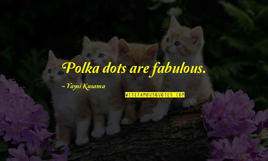 Polka Dots Quotes By Yayoi Kusama: Polka dots are fabulous.