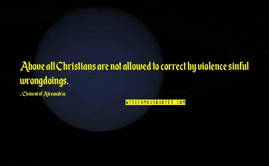 Polkas Quotes By Clement Of Alexandria: Above all Christians are not allowed to correct
