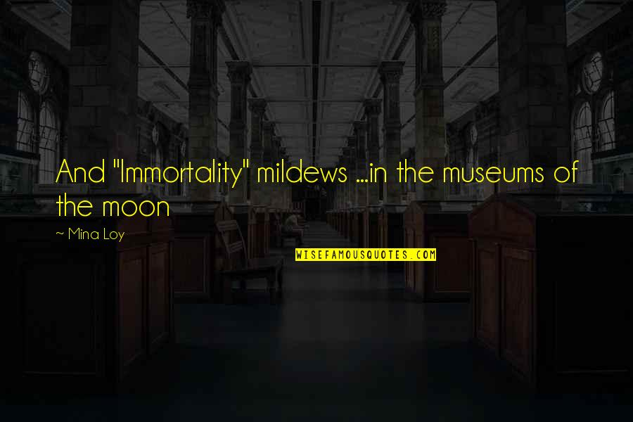 """Polkas Quotes By Mina Loy: And """"Immortality"""" mildews ...in the museums of the"""