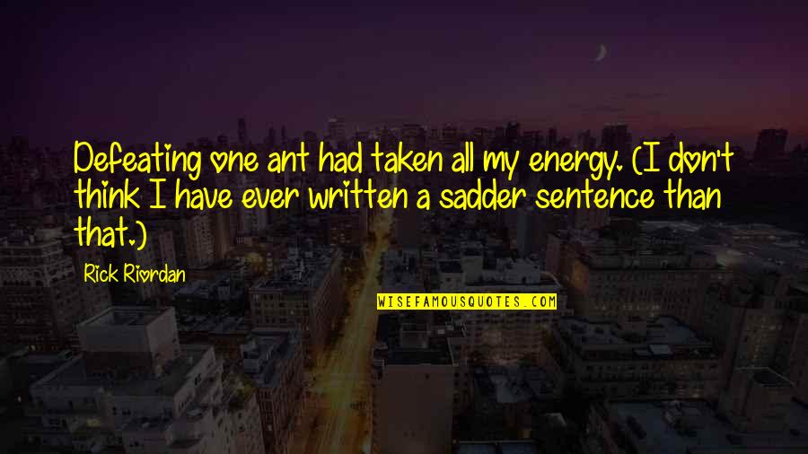 Polkas Quotes By Rick Riordan: Defeating one ant had taken all my energy.