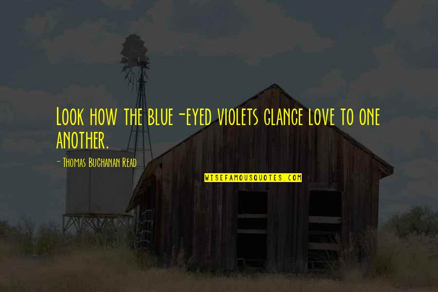 Polkas Quotes By Thomas Buchanan Read: Look how the blue-eyed violets glance love to