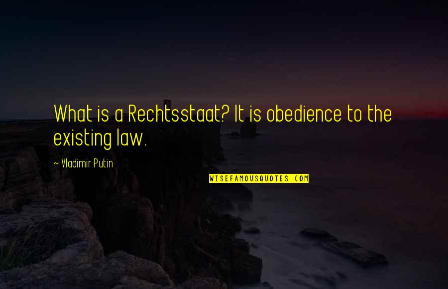 Polkas Quotes By Vladimir Putin: What is a Rechtsstaat? It is obedience to