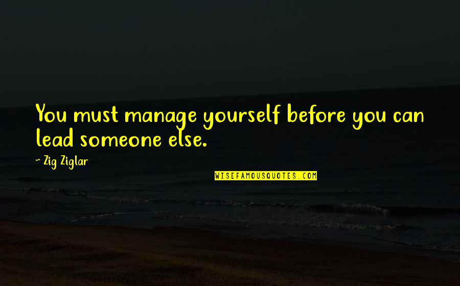 Polkas Quotes By Zig Ziglar: You must manage yourself before you can lead