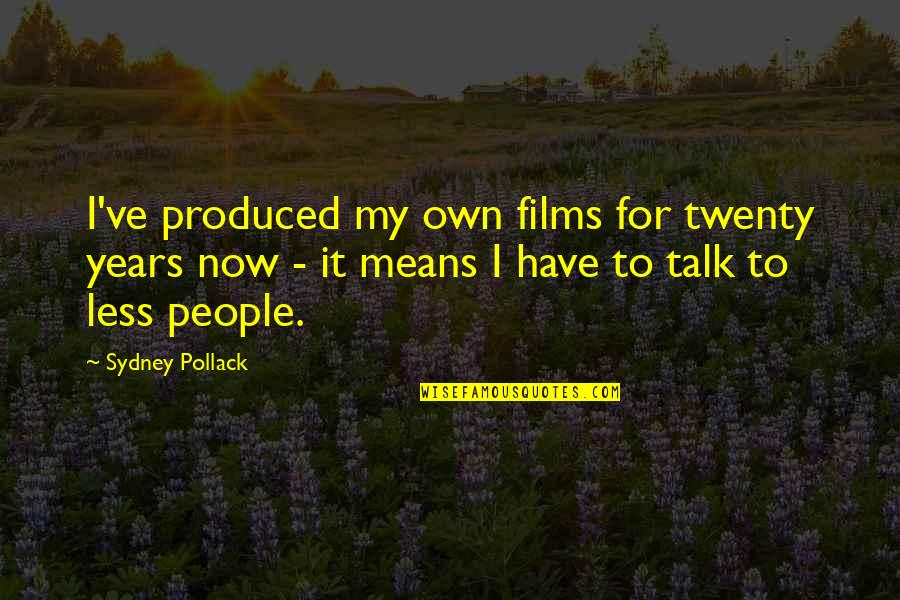Pollack Quotes By Sydney Pollack: I've produced my own films for twenty years