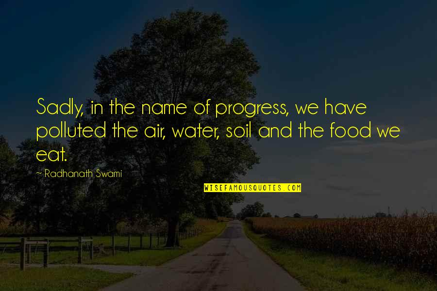 Polluted Water Quotes By Radhanath Swami: Sadly, in the name of progress, we have