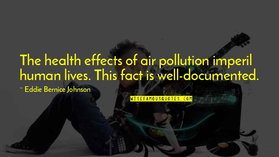 Pollution Effects Quotes By Eddie Bernice Johnson: The health effects of air pollution imperil human
