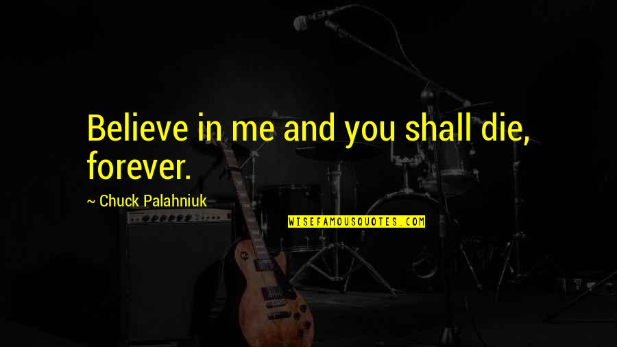 Polly Adler Quotes By Chuck Palahniuk: Believe in me and you shall die, forever.