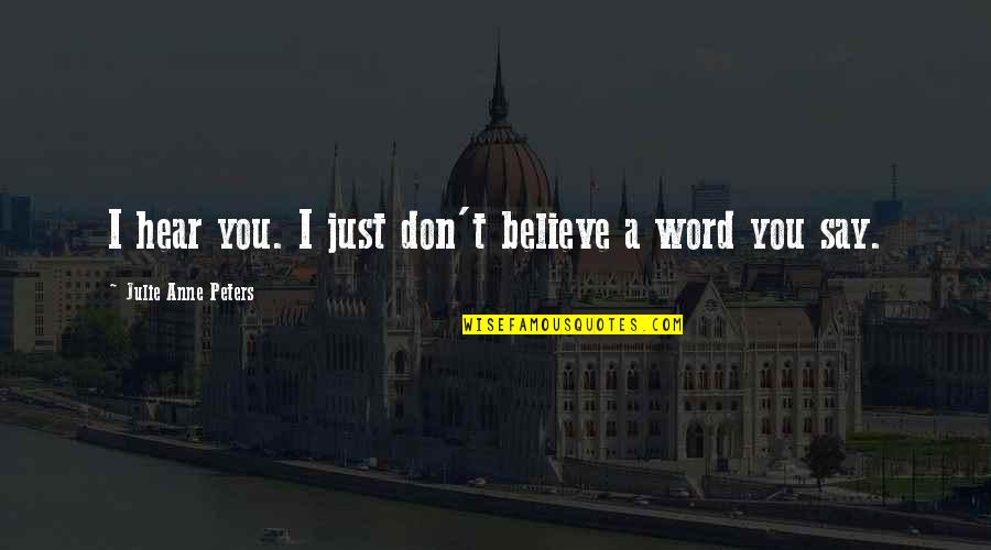 Polly Adler Quotes By Julie Anne Peters: I hear you. I just don't believe a
