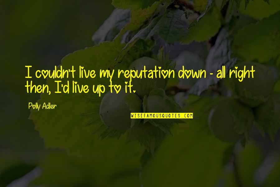 Polly Adler Quotes By Polly Adler: I couldn't live my reputation down - all