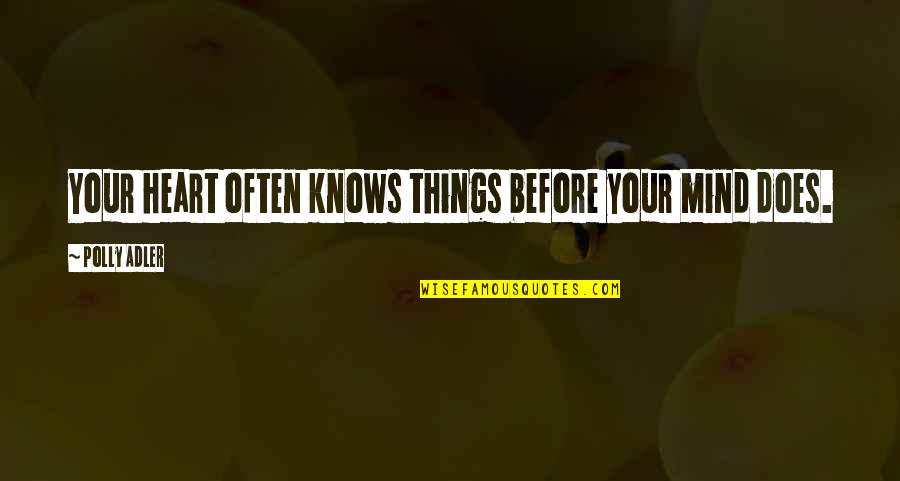 Polly Adler Quotes By Polly Adler: Your heart often knows things before your mind