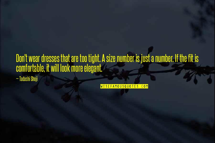 Polly Adler Quotes By Tadashi Shoji: Don't wear dresses that are too tight. A