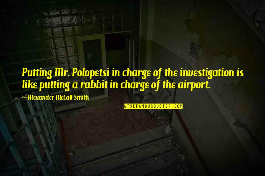 Polopetsi Quotes By Alexander McCall Smith: Putting Mr. Polopetsi in charge of the investigation