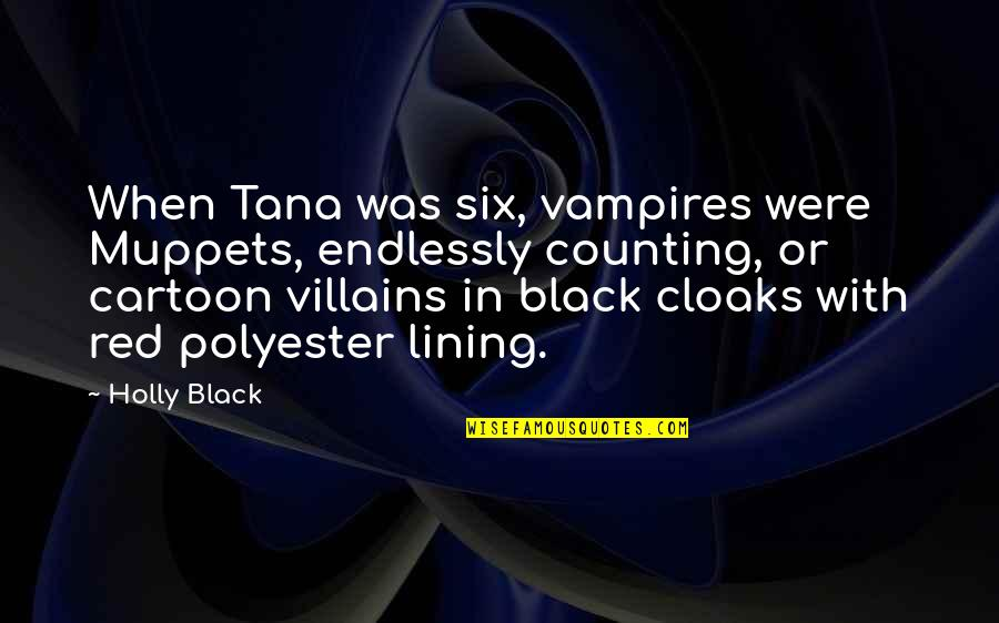 Polyester Quotes By Holly Black: When Tana was six, vampires were Muppets, endlessly