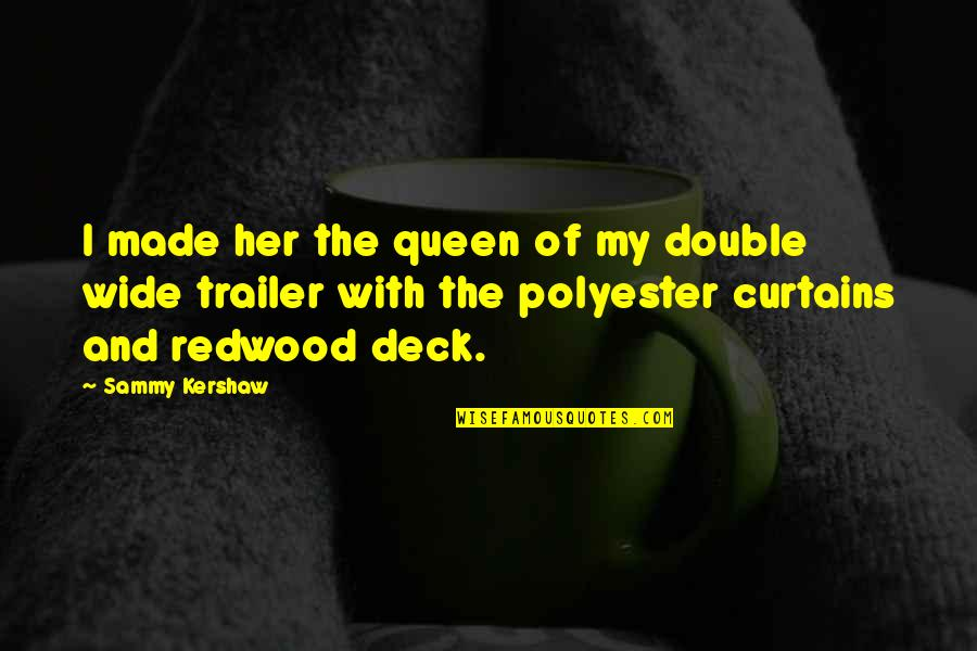 Polyester Quotes By Sammy Kershaw: I made her the queen of my double