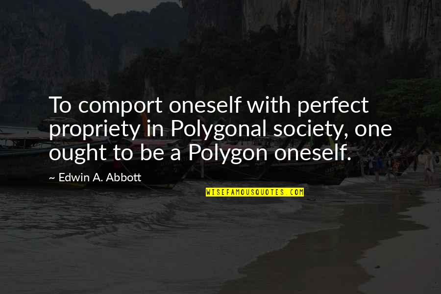 Polygon Quotes By Edwin A. Abbott: To comport oneself with perfect propriety in Polygonal