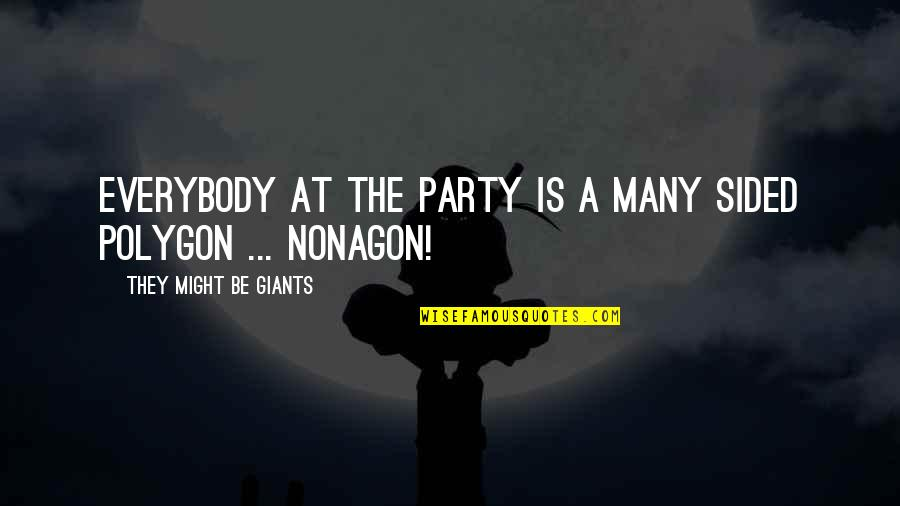 Polygon Quotes By They Might Be Giants: Everybody at the party is a many sided