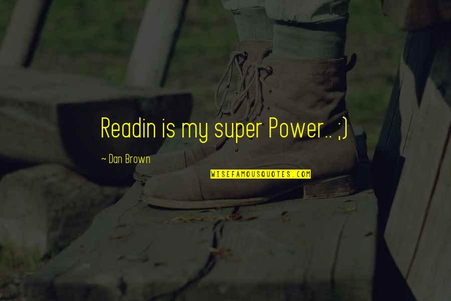 Polynesia Quotes By Dan Brown: Readin is my super Power.. ;)