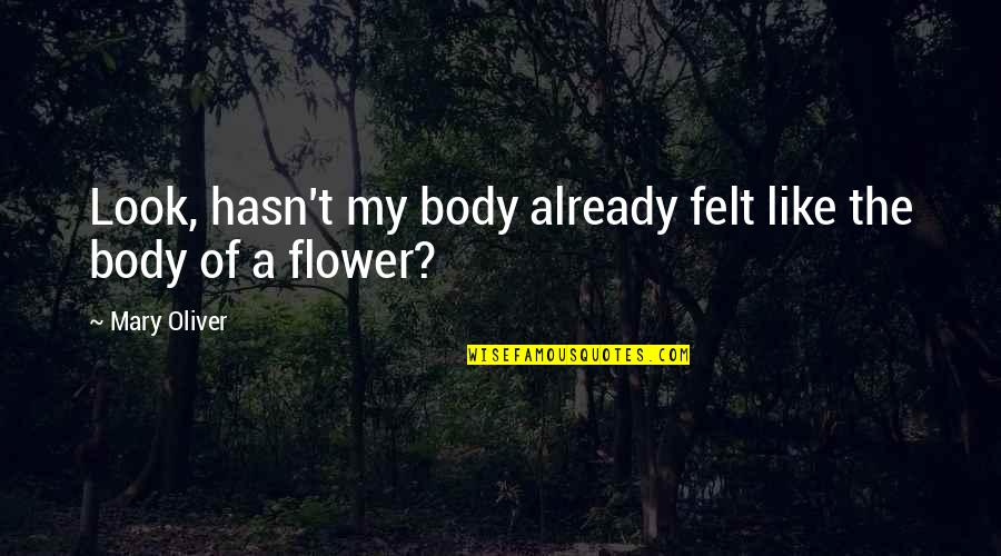 Polynesia Quotes By Mary Oliver: Look, hasn't my body already felt like the