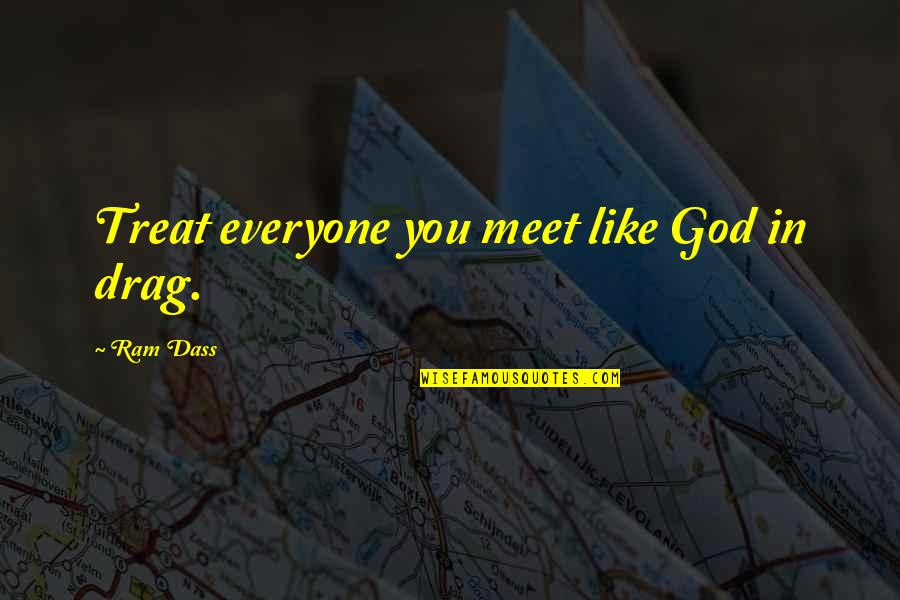 Polynesia Quotes By Ram Dass: Treat everyone you meet like God in drag.