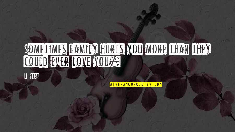 Polynesia Quotes By Tijan: Sometimes family hurts you more than they could