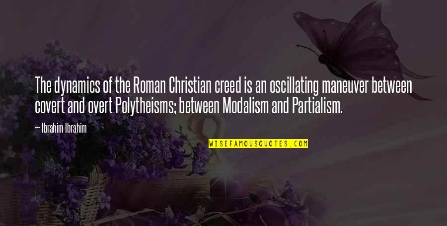 Polytheisms Quotes By Ibrahim Ibrahim: The dynamics of the Roman Christian creed is
