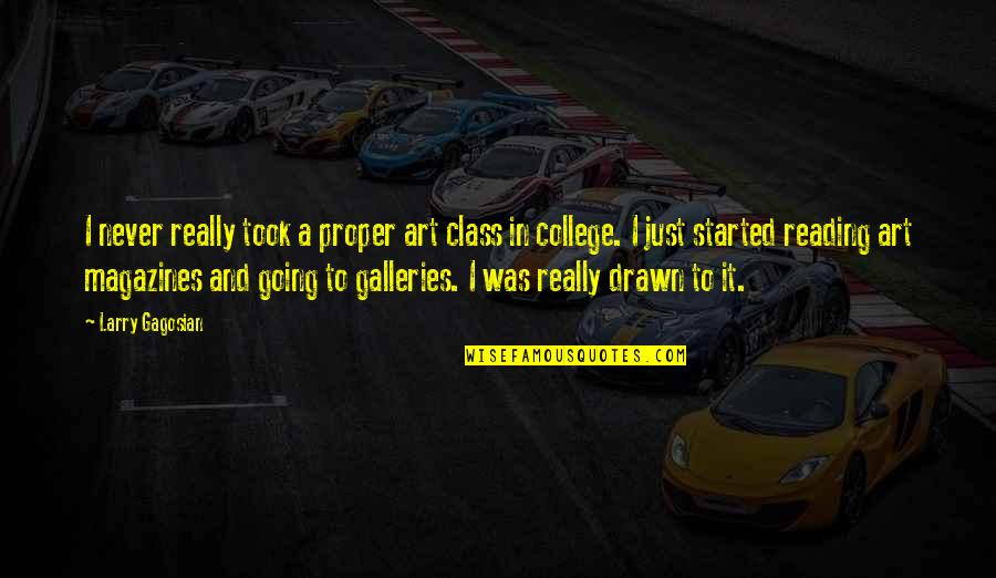 Polytheisms Quotes By Larry Gagosian: I never really took a proper art class