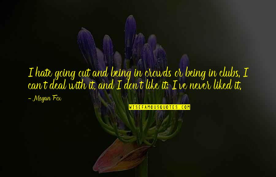 Polytheisms Quotes By Megan Fox: I hate going out and being in crowds