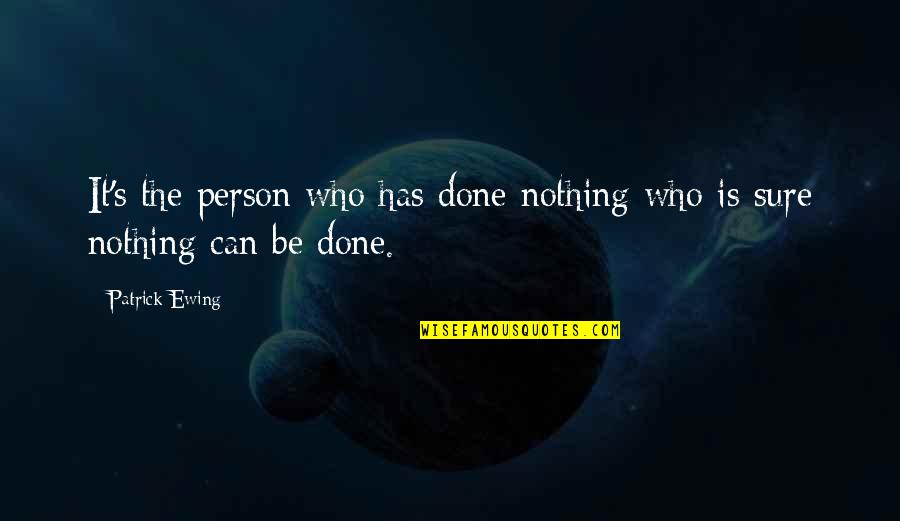 Polytheisms Quotes By Patrick Ewing: It's the person who has done nothing who