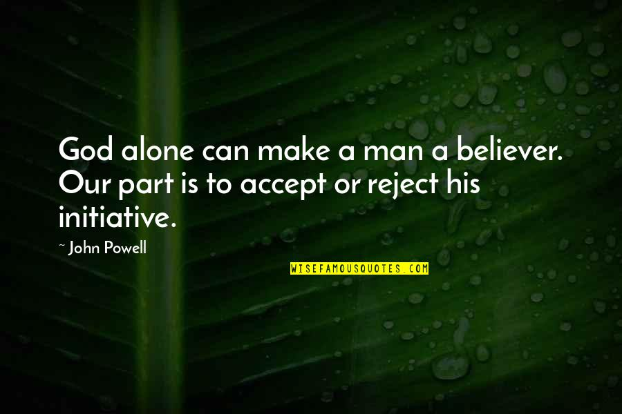 Pomander Quotes By John Powell: God alone can make a man a believer.