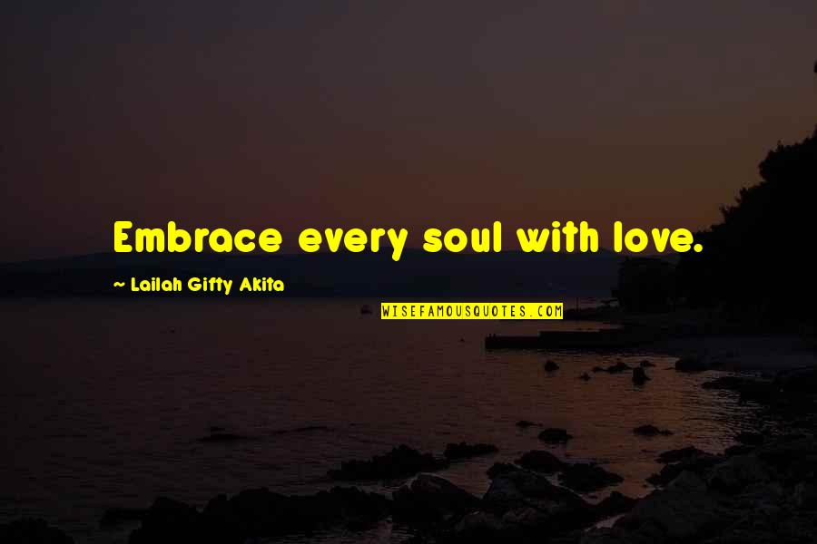 Pomander Quotes By Lailah Gifty Akita: Embrace every soul with love.