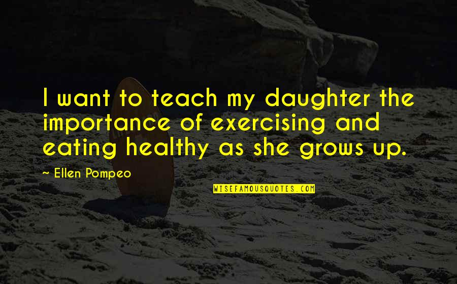 Pompeo Quotes By Ellen Pompeo: I want to teach my daughter the importance