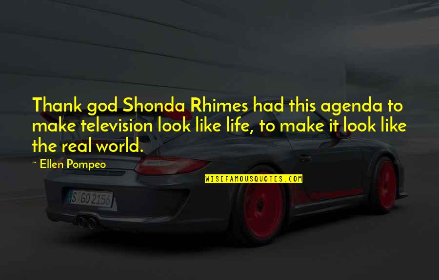 Pompeo Quotes By Ellen Pompeo: Thank god Shonda Rhimes had this agenda to