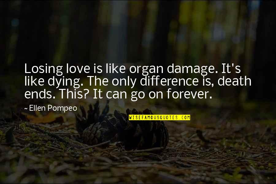 Pompeo Quotes By Ellen Pompeo: Losing love is like organ damage. It's like