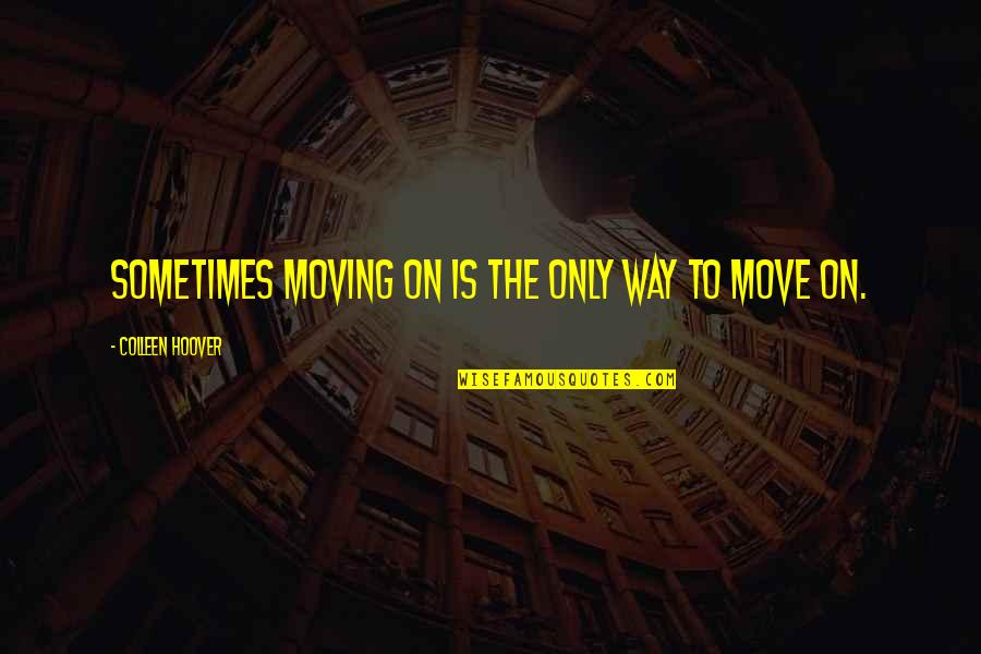 Poms Dance Quotes By Colleen Hoover: Sometimes moving on is the only way to