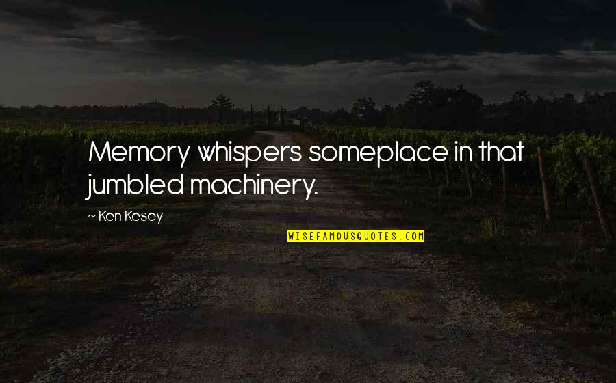 Poms Dance Quotes By Ken Kesey: Memory whispers someplace in that jumbled machinery.