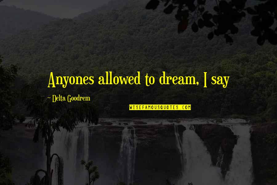 Poncho Sanchez Quotes By Delta Goodrem: Anyones allowed to dream, I say