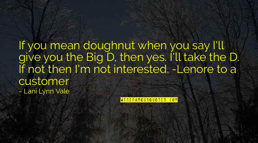 Poncho Sanchez Quotes By Lani Lynn Vale: If you mean doughnut when you say I'll