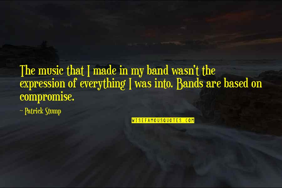 Poncho Sanchez Quotes By Patrick Stump: The music that I made in my band