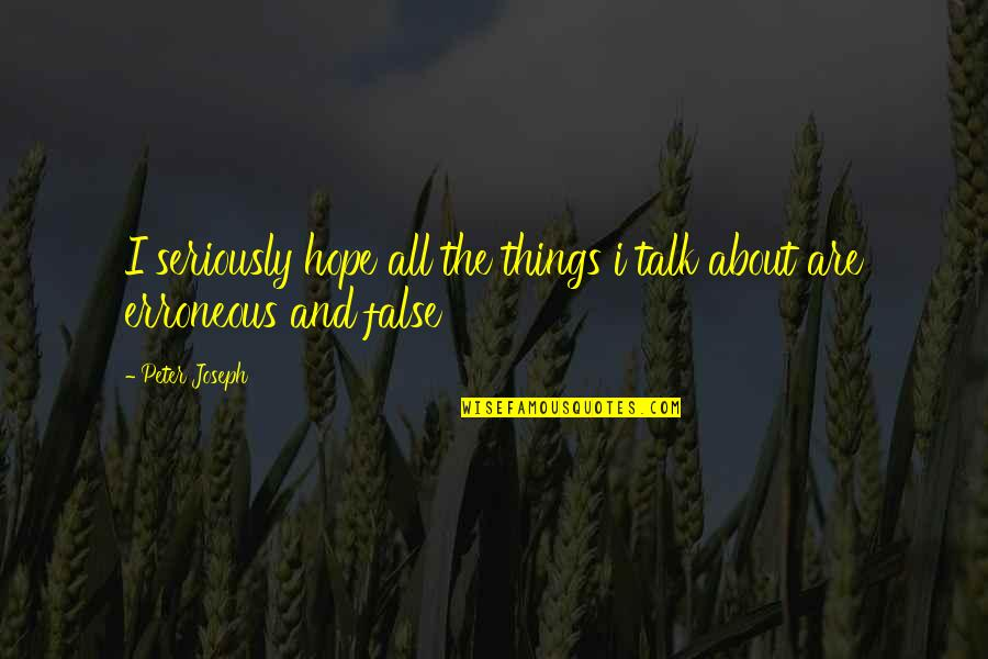Poncho Sanchez Quotes By Peter Joseph: I seriously hope all the things i talk